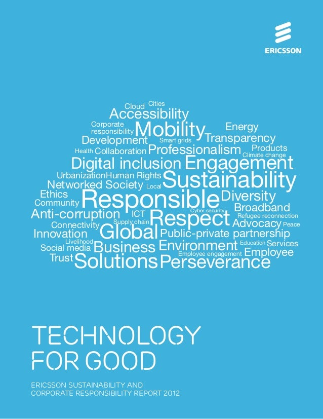 technology forgood ERICSSON SUSTAINABILITY AND CORPORATE RESPONSIBILITY REPORT 2012 Mobility Business Respect Perseverance...