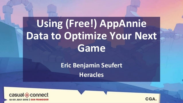 Using (Free!) AppAnnie Data to Optimize Your Next Game Eric Benjamin Seufert Heracles