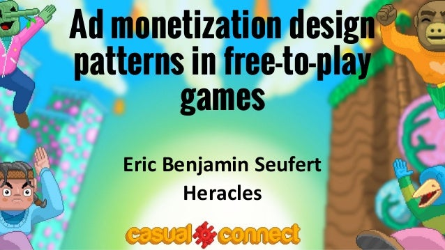 Ad monetization design patterns in free-to-play games Eric Benjamin Seufert Heracles