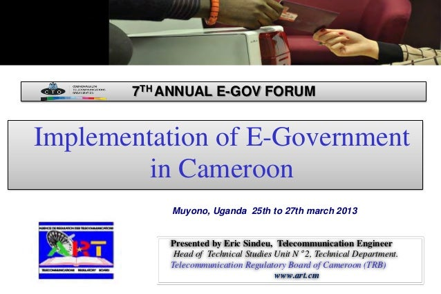 Implementation of E-Government in Cameroon Presented by Eric Sindeu, Telecommunication Engineer Head of Technical Studies ...