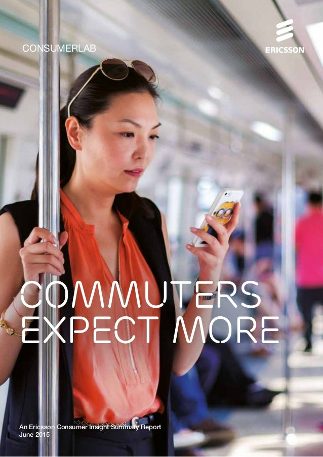 Commuters expect more CONSUMERLAB An Ericsson Consumer Insight Summary Report June 2015
