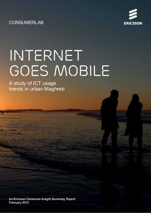 CONSUMERLAB A study of ICT usage trends in urban Maghreb An Ericsson Consumer Insight Summary Report February 2015 Interne...