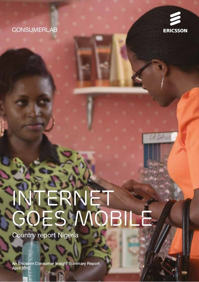 CONSUMERLAB INTERNET GOES MOBILE An Ericsson Consumer Insight Summary Report April 2015 Country report Nigeria