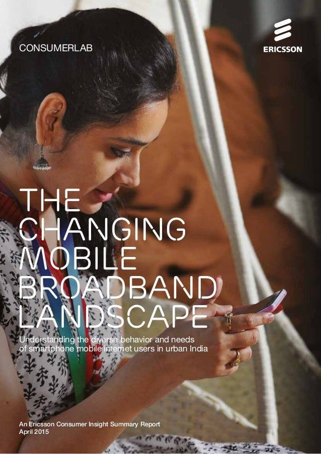 CONSUMERLAB Understanding the diverse behavior and needs of smartphone mobile internet users in urban India An Ericsson Co...