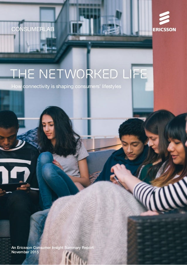 CONSUMERLAB The Networked life An Ericsson Consumer Insight Summary Report November 2015 How connectivity is shaping consu...