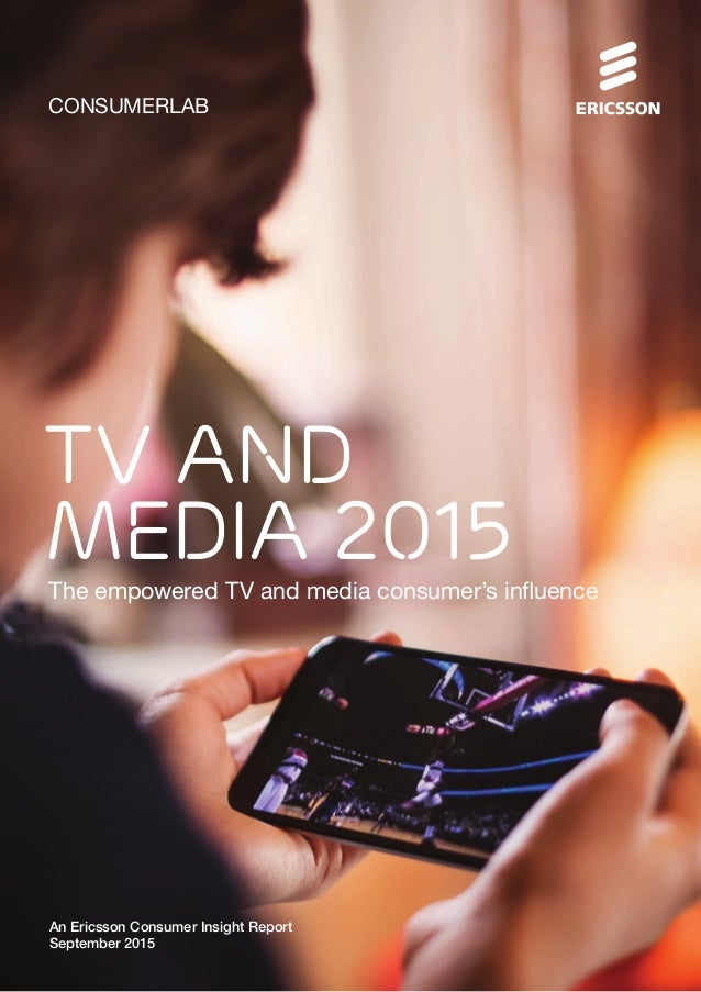 CONSUMERLAB TV AND MEDIA 2015The empowered TV and media consumer's influence An Ericsson Consumer Insight Report September...