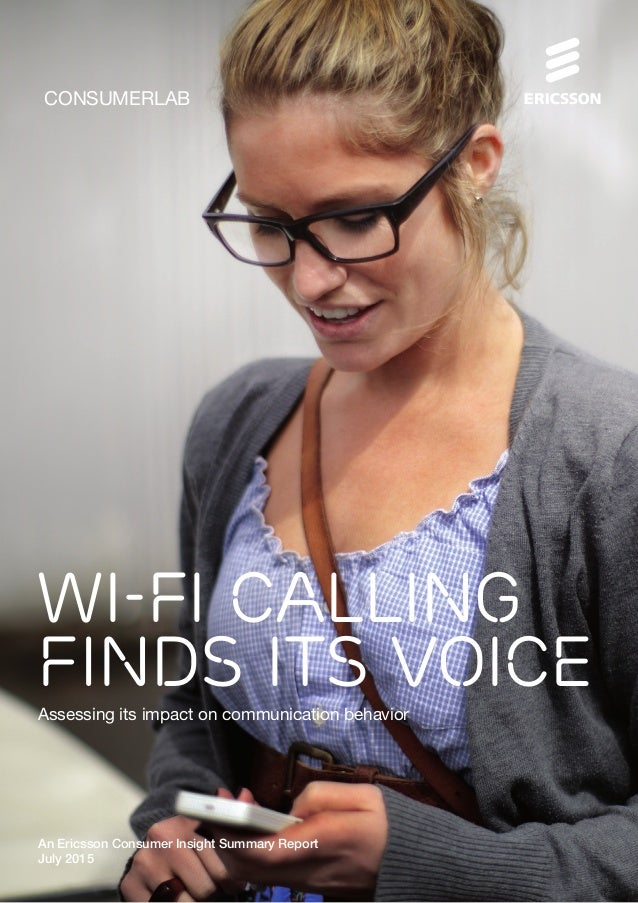Wi-Fi calling finds its voice CONSUMERLAB Assessing its impact on communication behavior An Ericsson Consumer Insight Summ...