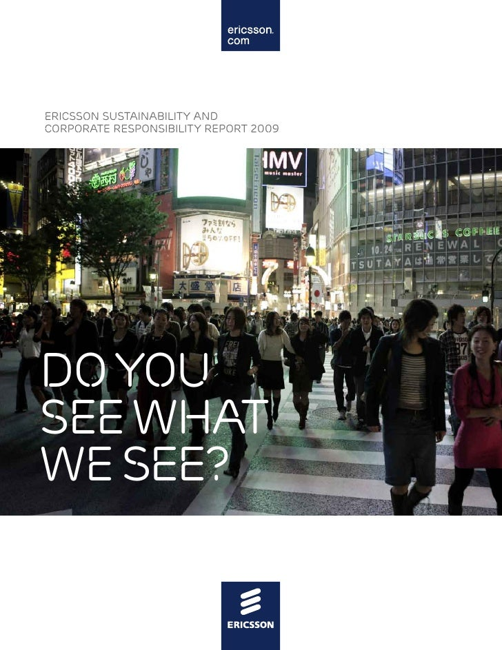 ERICSSON SUSTAINABILITY AND CORPORATE RESPONSIBILITY REPORT 2009     do you see what we see?