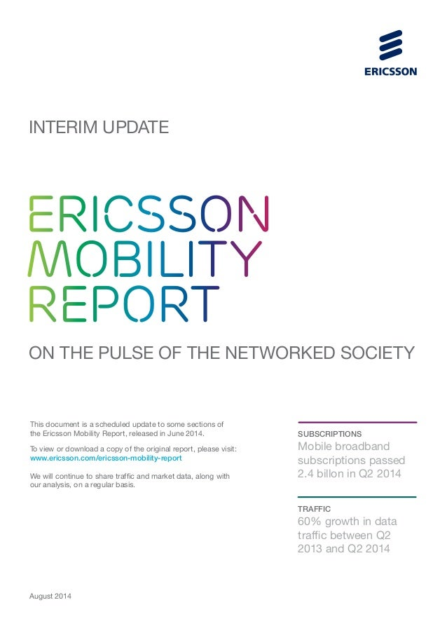 This document is a scheduled update to some sections of the Ericsson Mobility Report, released in June 2014. To view or do...