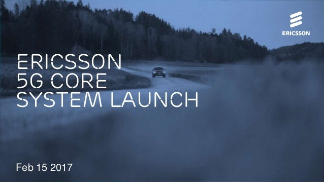 Ericsson 5g core system launch Feb 15 2017