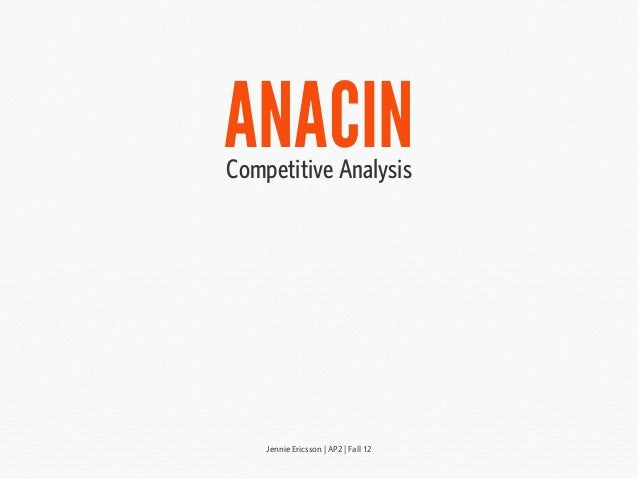 ANACINCompetitive AnalysisJennie Ericsson | AP2 | Fall 12