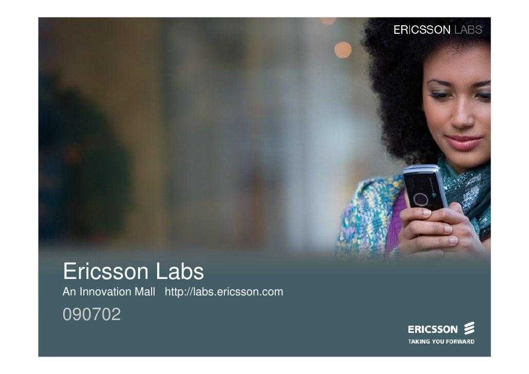 Ericsson Labs An Innovation Mall http://labs.ericsson.com  090702