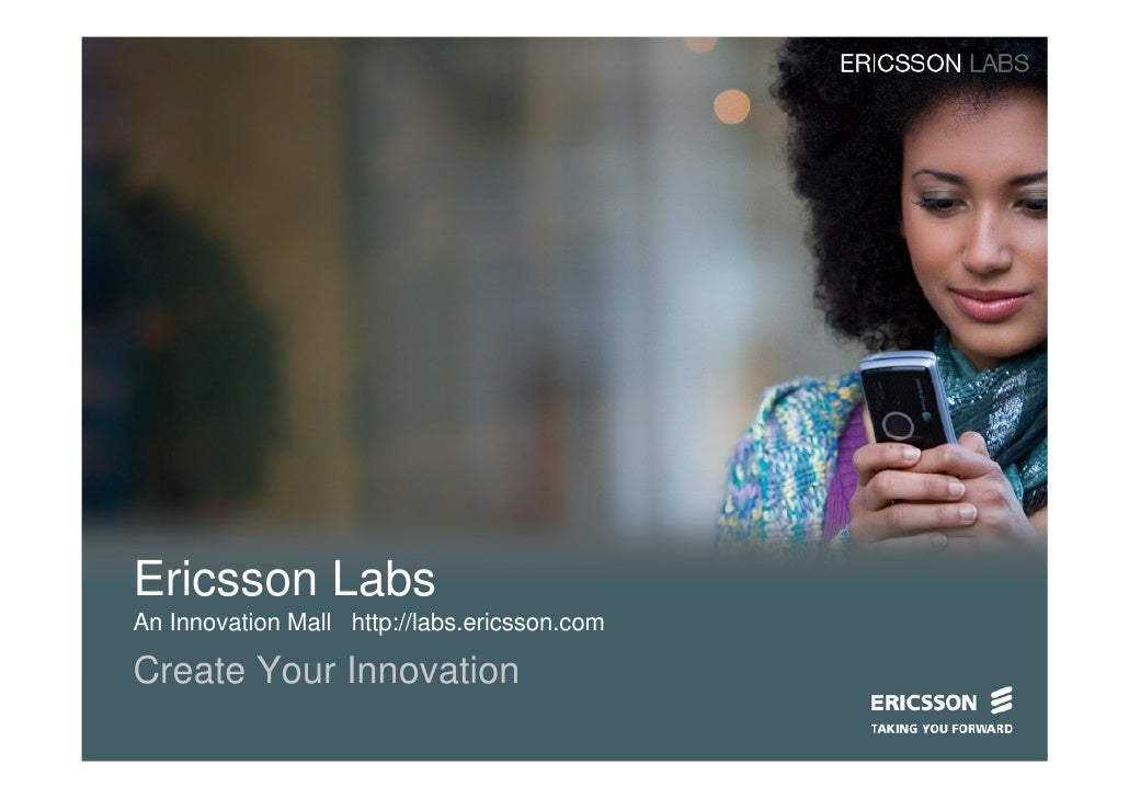 Ericsson Labs An Innovation Mall http://labs.ericsson.com  Create Your Innovation