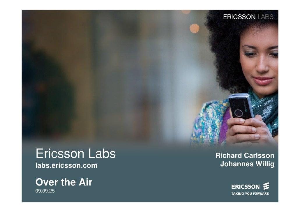 Ericsson Labs       Richard Carlsson labs.ericsson.com    Johannes Willig  Over the Air 09.09.25