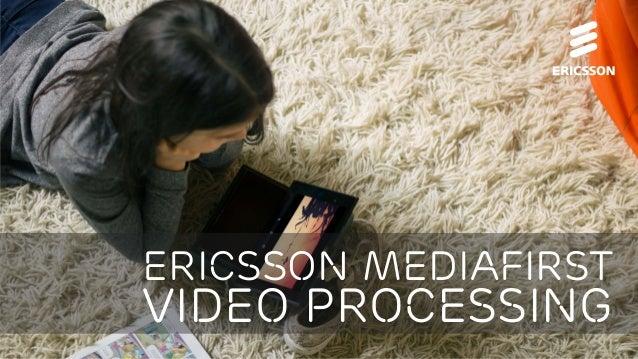 Ericsson MediaFirst Video Processing | Ericsson Internal | © Ericsson AB 2016 | 2016-04-13 | Page 1 Ericsson mediafirst Vi...