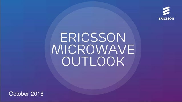 Ericsson Microwave Outlook October 2016