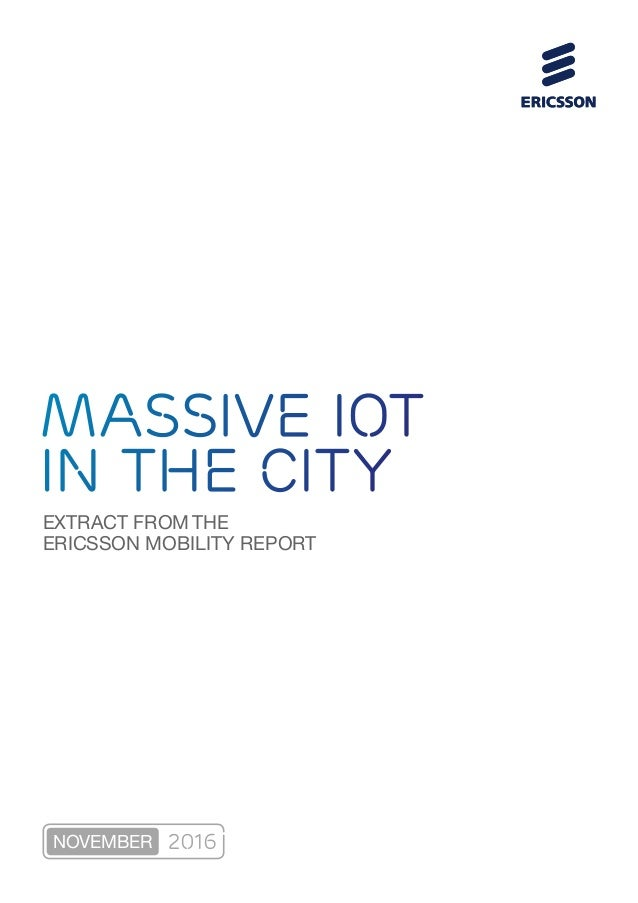 EXTRACT FROM THE ERICSSON MOBILITY REPORT Massive IoT in the city NOVEMBER 2016