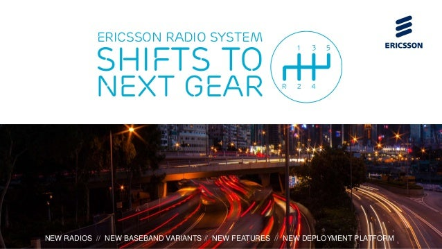 Ericsson Radio System Shifts to Next Gear | Public | © Ericsson AB 2016 | 2016-08-26 | Page 1NEW RADIOS // NEW BASEBAND VA...