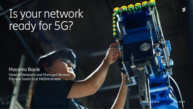Ericsson Internal | 2018-02-21 Is your network ready for 5G? Massimo Basile Head of Networks and Managed Services Ericsson...
