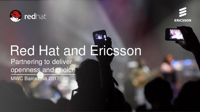 Ericsson and Red Hat Partnership | Mobile World Congress 2017 | Public | 2017-02-27 | Page 1 Red Hat and Ericsson Partneri...