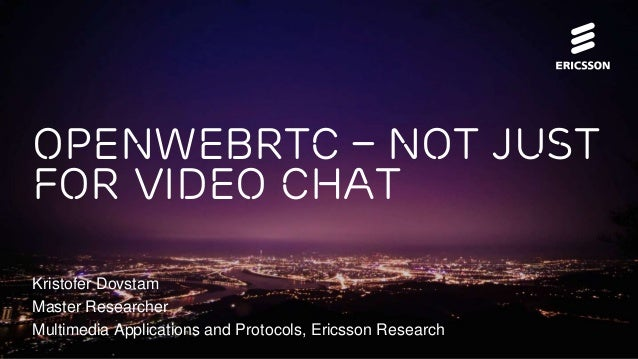 OpenWebRTC – Not just for Video Chat Kristofer Dovstam Master Researcher Multimedia Applications and Protocols, Ericsson R...