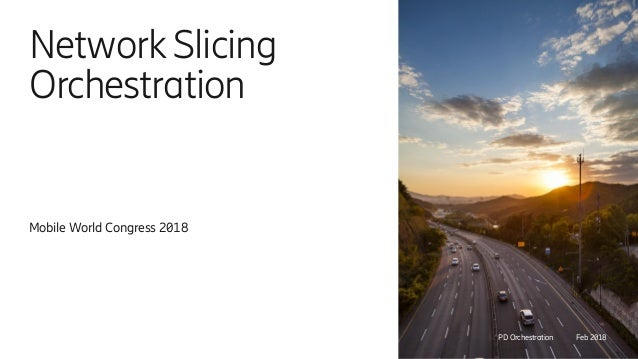 Network Slicing Orchestration Mobile World Congress 2018 PD Orchestration Feb 2018