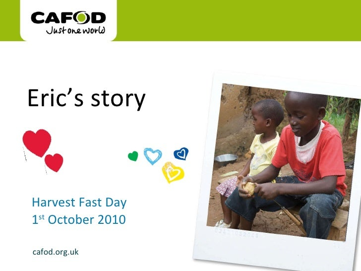 Harvest Fast Day  1 st  October 2010 Eric's story cafod.org.uk