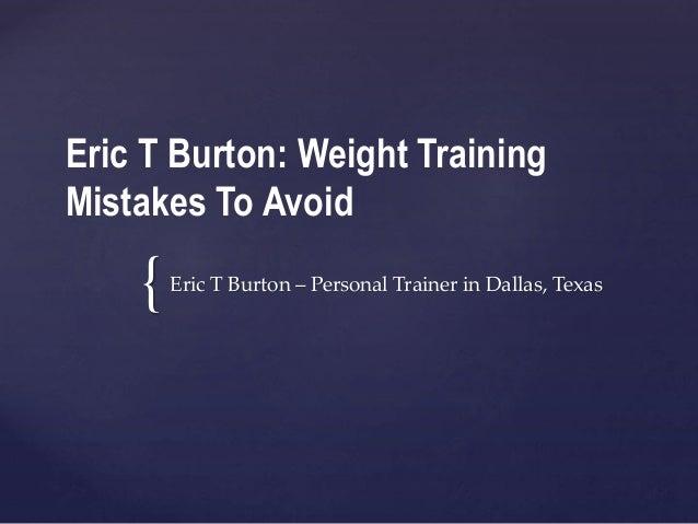 { Eric T Burton: Weight Training Mistakes To Avoid Eric T Burton – Personal Trainer in Dallas, Texas