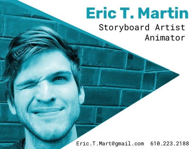Eric T. Martin Storyboard Artist Animator Eric.T.Mart@gmail.com 610.223.2188