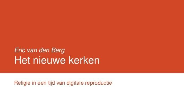 Eric van den Berg  Het nieuwe kerken Religie in een tijd van digitale reproductie