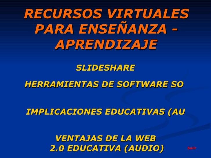 RECURSOS VIRTUALES PARA ENSEÑANZA - APRENDIZAJE SLIDESHARE HERRAMIENTAS DE SOFTWARE SOCIAL IMPLICACIONES EDUCATIVAS (AUDIO...