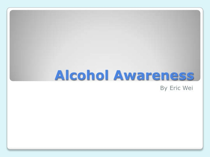 Alcohol Awareness<br /> By Eric Wei<br />