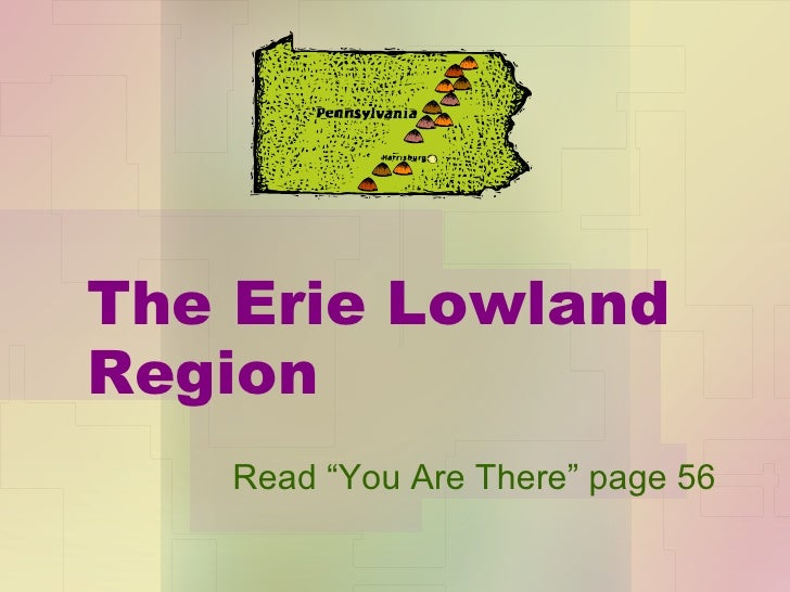 "The Erie Lowland Region Read ""You Are There"" page 56"