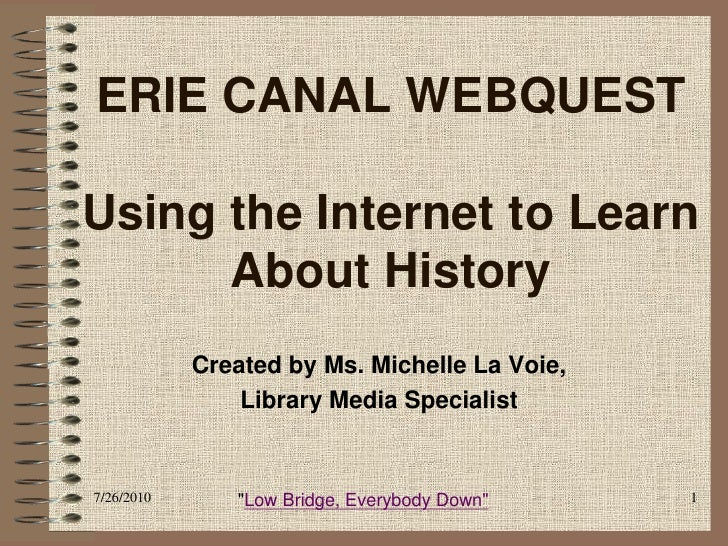 ERIE CANAL WEBQUEST  Using the Internet to Learn       About History             Created by Ms. Michelle La Voie,         ...