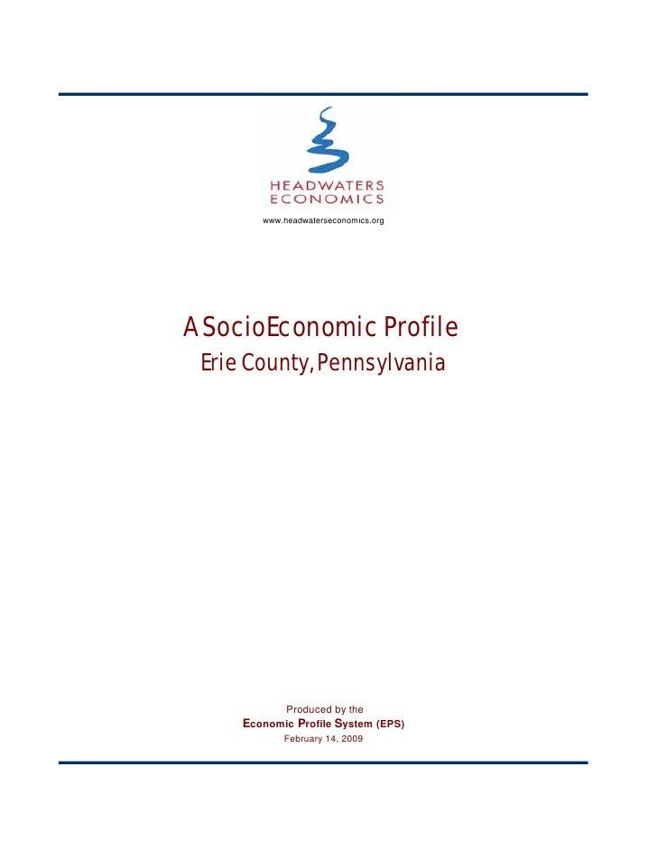 www.headwaterseconomics.org     A SocioEconomic Profile  Erie County, Pennsylvania                  Produced by the      E...