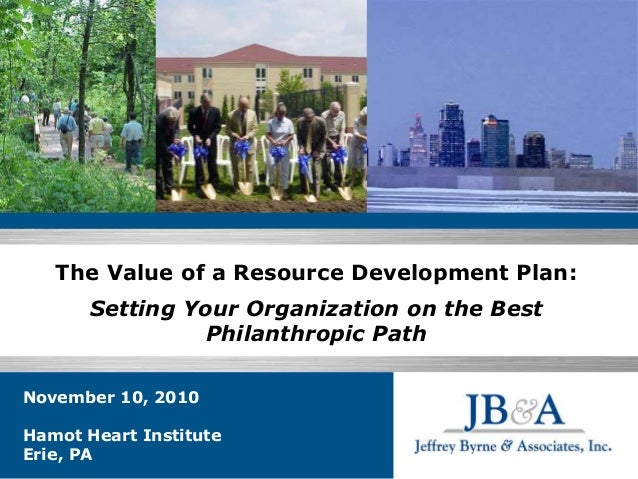 November 10, 2010 Hamot Heart Institute Erie, PA The Value of a Resource Development Plan: Setting Your Organization on th...