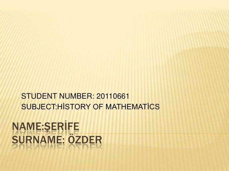 STUDENT NUMBER: 20110661 SUBJECT:HİSTORY OF MATHEMATİCSNAME:ŞERİFESURNAME: ÖZDER