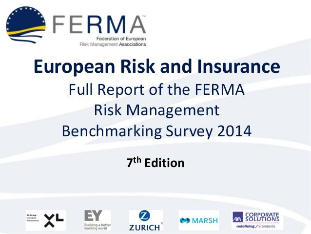 European Risk and Insurance Full Report of the FERMA Risk Management Benchmarking Survey 2014  7th Edition