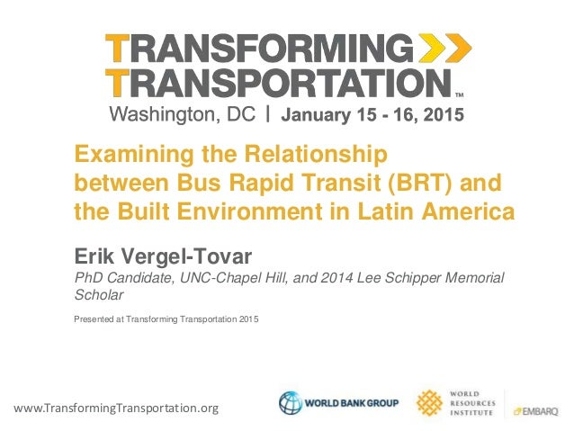 www.TransformingTransportation.org Examining the Relationship between Bus Rapid Transit (BRT) and the Built Environment in...