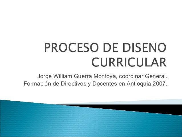 Jorge William Guerra Montoya, coordinar General. Formación de Directivos y Docentes en Antioquia,2007.
