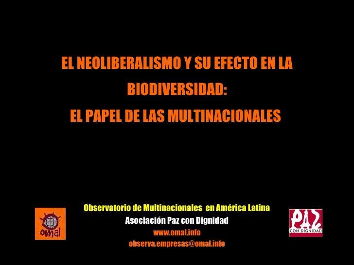Observatorio de Multinacionales  en América Latina Asociación Paz con Dignidad www.omal.info [email_address] EL NEOLIBERAL...
