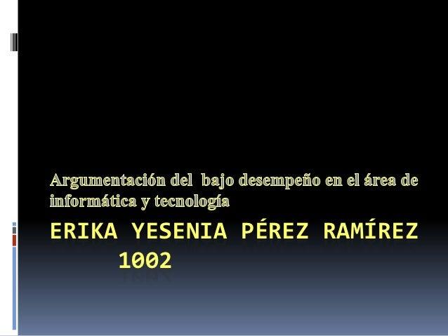 ERIKA YESENIA PÉREZ RAMÍREZ     1002