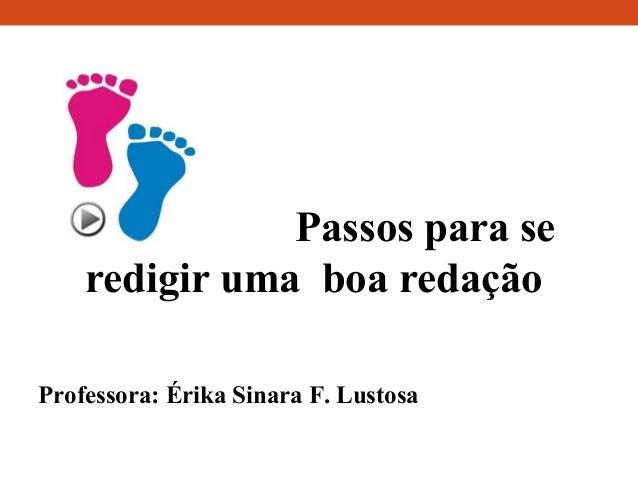 Passos para se redigir uma boa redação Professora: Érika Sinara F. Lustosa