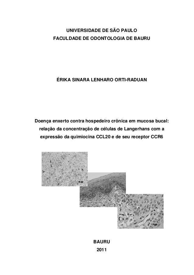 UNIVERSIDADE DE SÃO PAULOFACULDADE DE ODONTOLOGIA DE BAURUÉRIKA SINARA LENHARO ORTI-RADUANDoença enxerto contra hospedeiro...