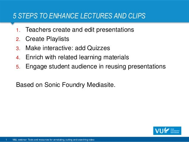 5 STEPS TO ENHANCE LECTURES AND CLIPS 1 1. Teachers create and edit presentations 2. Create Playlists 3. Make interactive:...