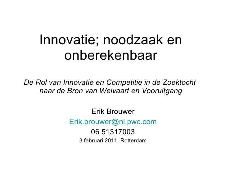 Innovatie; noodzaak en onberekenbaar De Rol van Innovatie en Competitie in de Zoektocht  naar   de Bron van Welvaart en Vo...