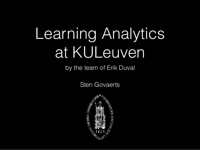 Learning Analytics  at KULeuven by the team of Erik Duval Sten Govaerts