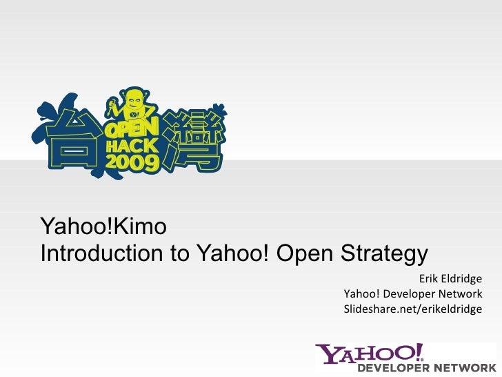 Yahoo!Kimo  Introduction to Yahoo! Open Strategy Erik Eldridge Yahoo! Developer Network Slideshare.net/erikeldridge