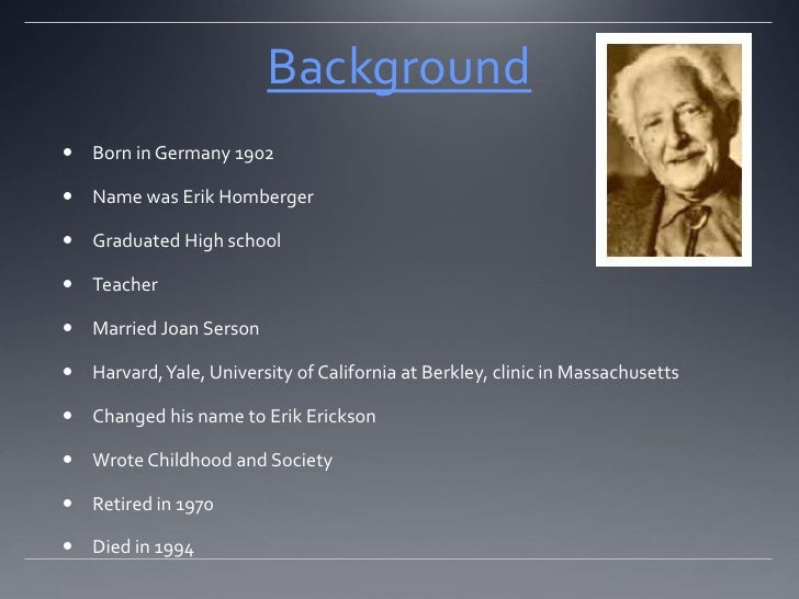 erickson s theory on street children Erikson's psychosocial stages summary erik erikson's theory of psychosocial development is one quality of the child's caregivers if a child successfully.