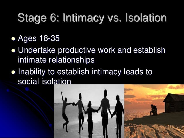 intimacy versus isolation This part of the generativity versus stagnation stage reflects many of the aspects of the earlier identity intimacy vs isolation: forming intimate.
